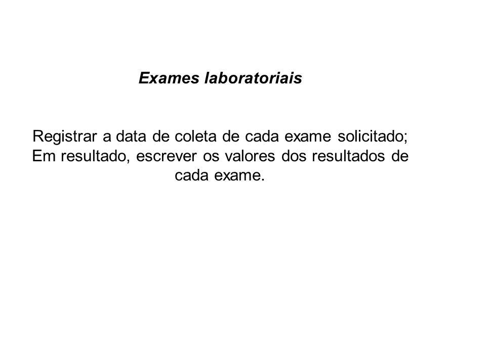 Registrar a data de coleta de cada exame solicitado;