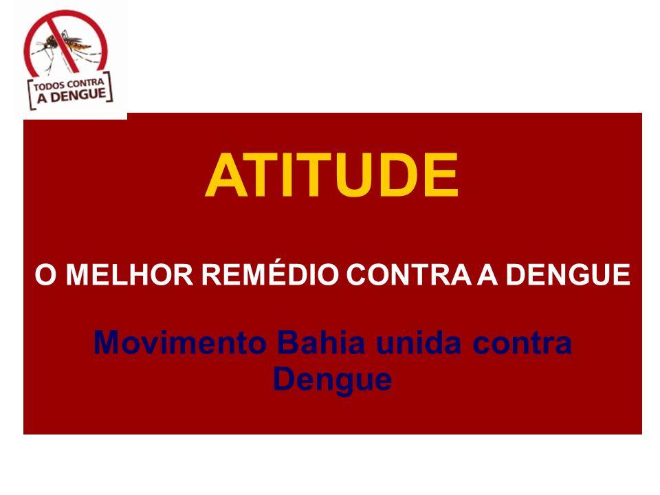O MELHOR REMÉDIO CONTRA A DENGUE Movimento Bahia unida contra Dengue