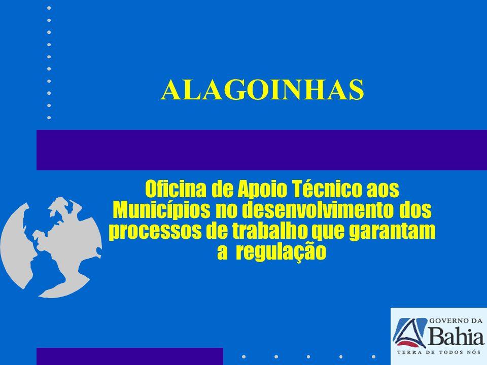 ALAGOINHAS Oficina de Apoio Técnico aos Municípios no desenvolvimento dos processos de trabalho que garantam a regulação.