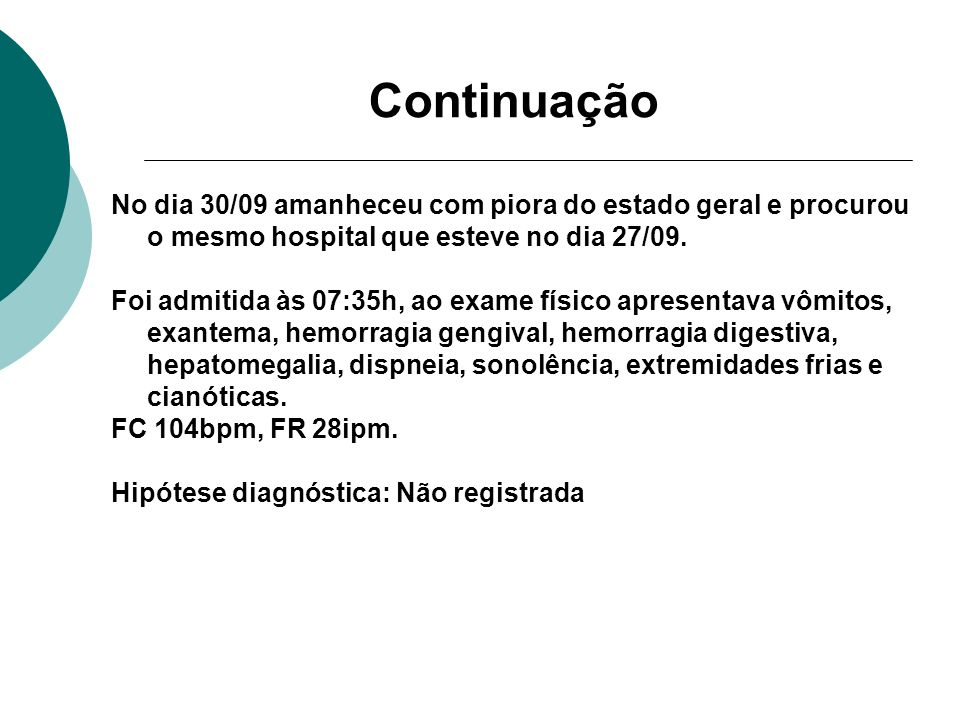 Continuação No dia 30/09 amanheceu com piora do estado geral e procurou o mesmo hospital que esteve no dia 27/09.