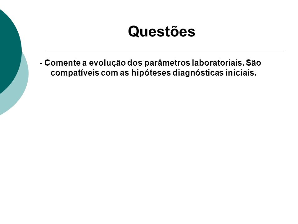 Questões - Comente a evolução dos parâmetros laboratoriais. São compatíveis com as hipóteses diagnósticas iniciais.