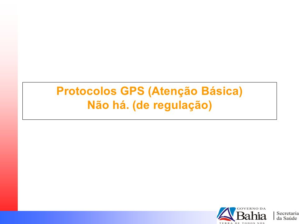 Protocolos GPS (Atenção Básica) Não há. (de regulação)