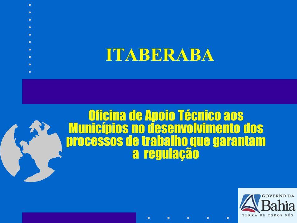 ITABERABA Oficina de Apoio Técnico aos Municípios no desenvolvimento dos processos de trabalho que garantam a regulação.