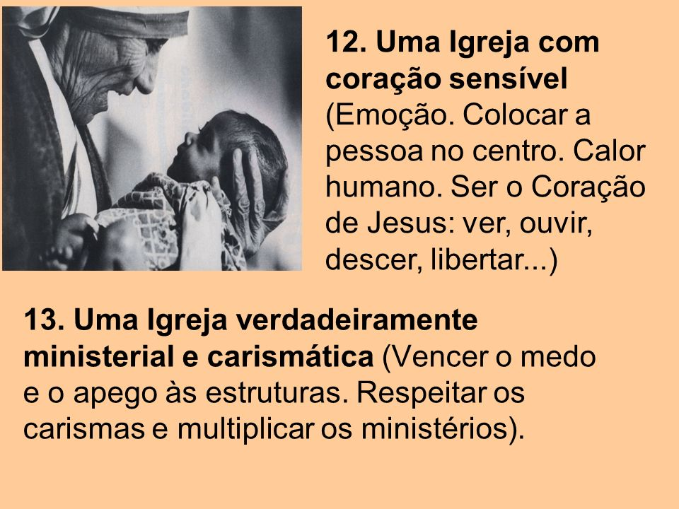 12. Uma Igreja com coração sensível (Emoção. Colocar a pessoa no centro. Calor humano. Ser o Coração de Jesus: ver, ouvir, descer, libertar...)