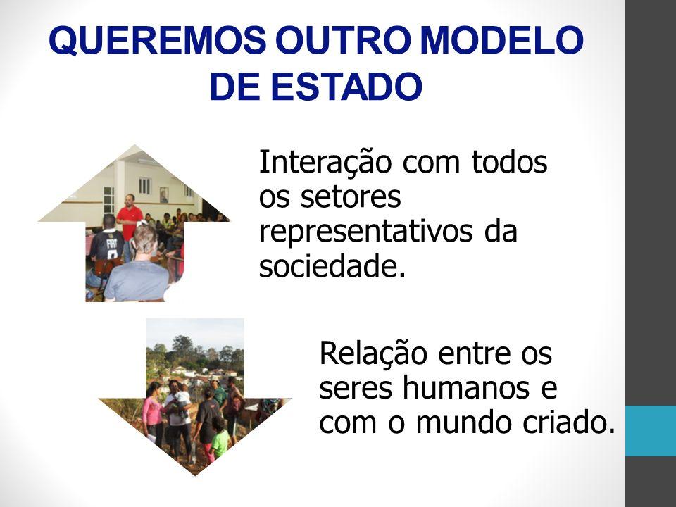 QUEREMOS OUTRO MODELO DE ESTADO
