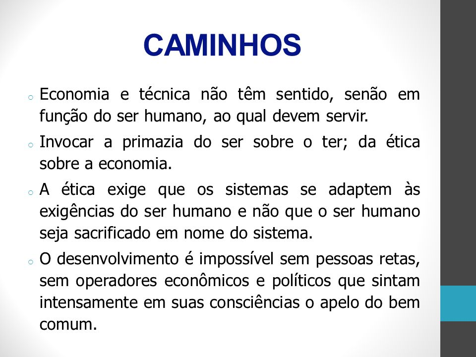 CAMINHOSEconomia e técnica não têm sentido, senão em função do ser humano, ao qual devem servir.