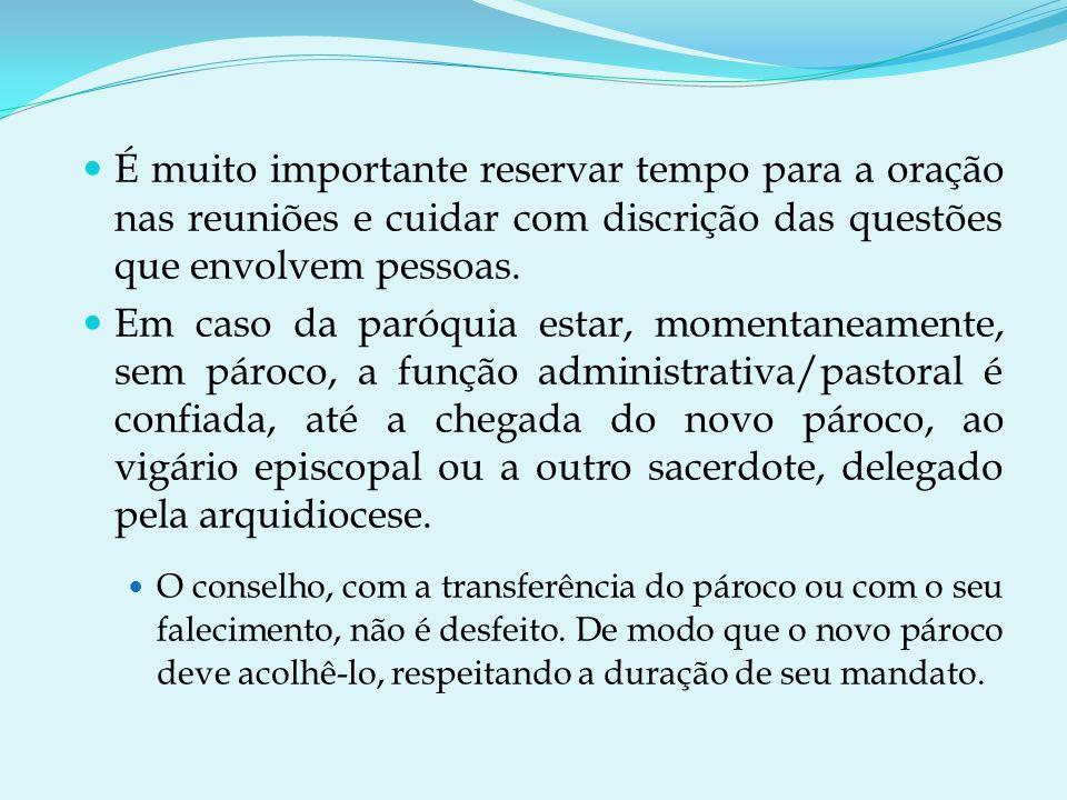 É muito importante reservar tempo para a oração nas reuniões e cuidar com discrição das questões que envolvem pessoas.