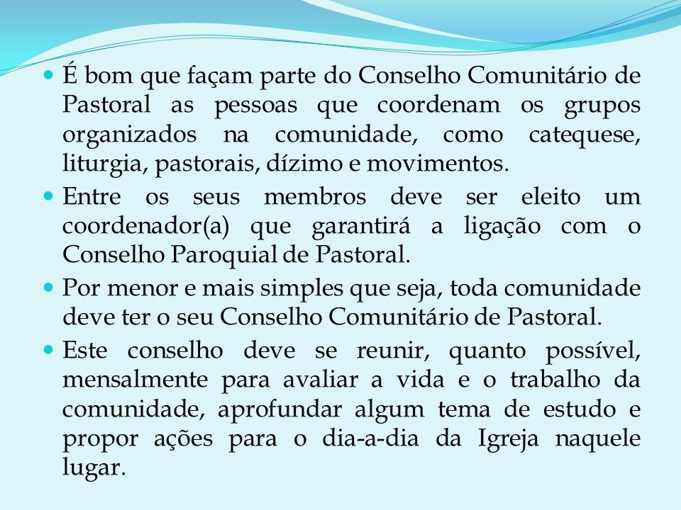 É bom que façam parte do Conselho Comunitário de Pastoral as pessoas que coordenam os grupos organizados na comunidade, como catequese, liturgia, pastorais, dízimo e movimentos.