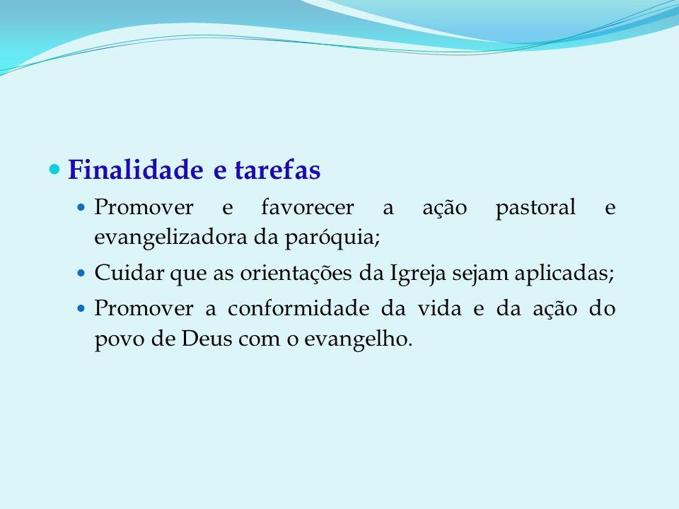 Finalidade e tarefas Promover e favorecer a ação pastoral e evangelizadora da paróquia; Cuidar que as orientações da Igreja sejam aplicadas;