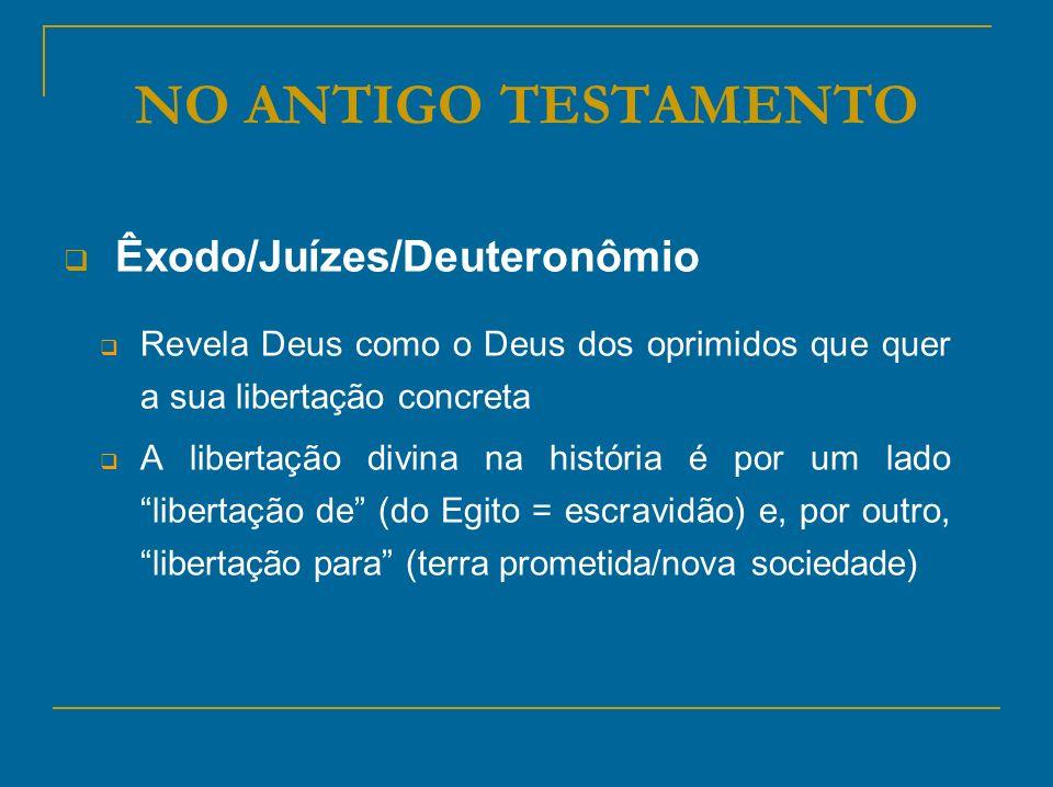 NO ANTIGO TESTAMENTO Êxodo/Juízes/Deuteronômio