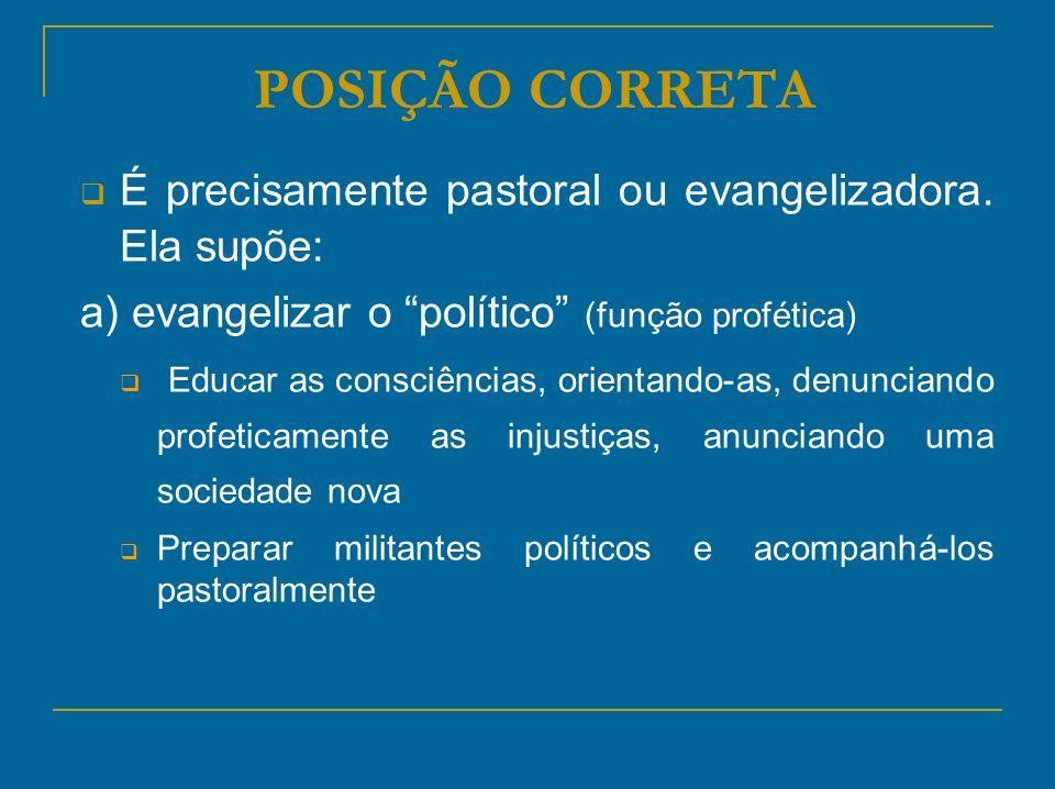 POSIÇÃO CORRETA É precisamente pastoral ou evangelizadora. Ela supõe: