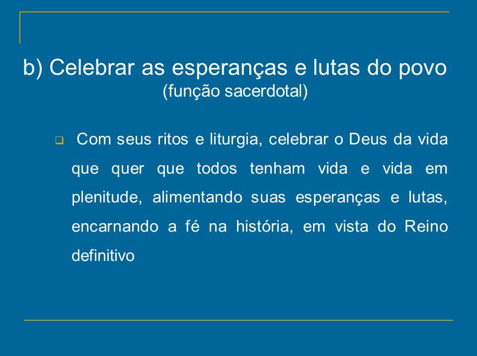 b) Celebrar as esperanças e lutas do povo (função sacerdotal)