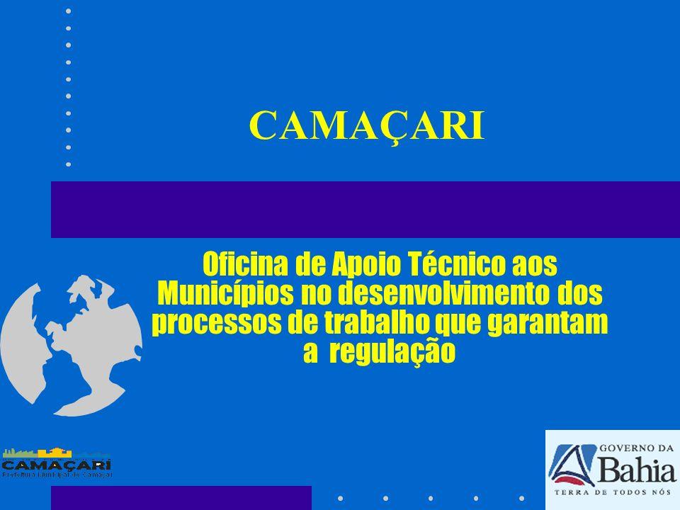 CAMAÇARI Oficina de Apoio Técnico aos Municípios no desenvolvimento dos processos de trabalho que garantam a regulação.