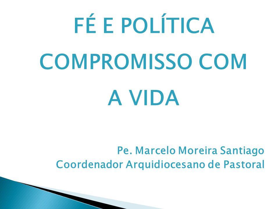 FÉ E POLÍTICA COMPROMISSO COM A VIDA