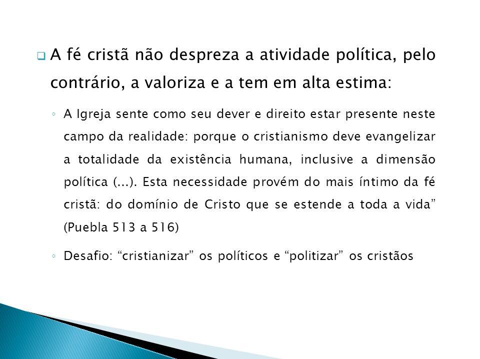 A fé cristã não despreza a atividade política, pelo contrário, a valoriza e a tem em alta estima: