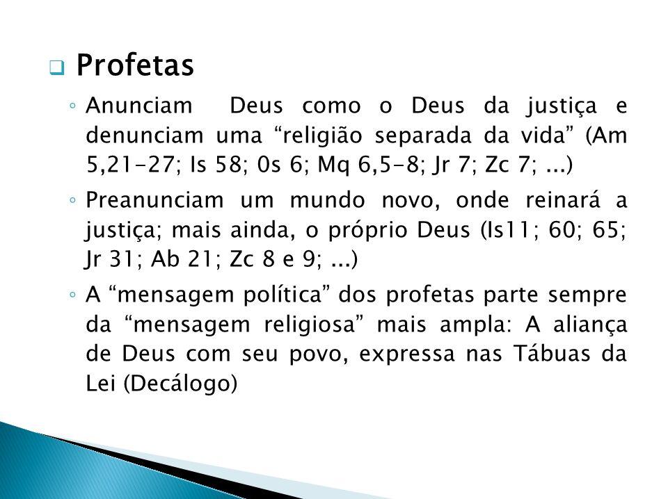 Profetas Anunciam Deus como o Deus da justiça e denunciam uma religião separada da vida (Am 5,21-27; Is 58; 0s 6; Mq 6,5-8; Jr 7; Zc 7; ...)