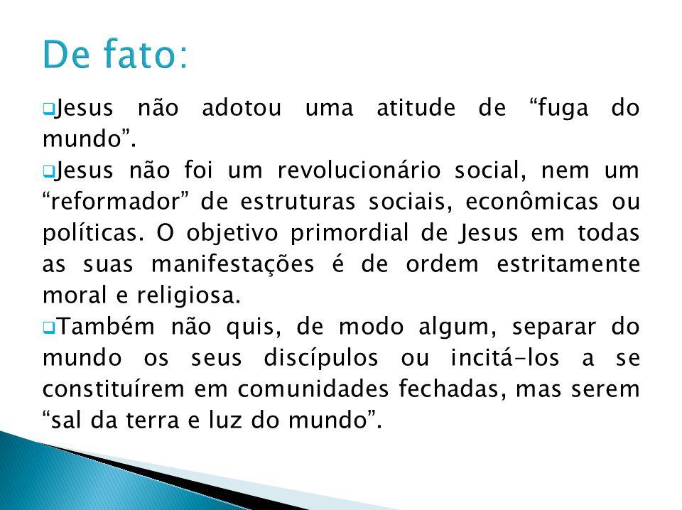 De fato: Jesus não adotou uma atitude de fuga do mundo .