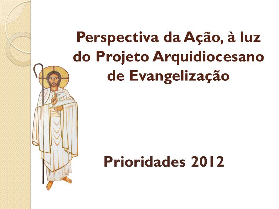 Perspectiva da Ação, à luz do Projeto Arquidiocesano de Evangelização