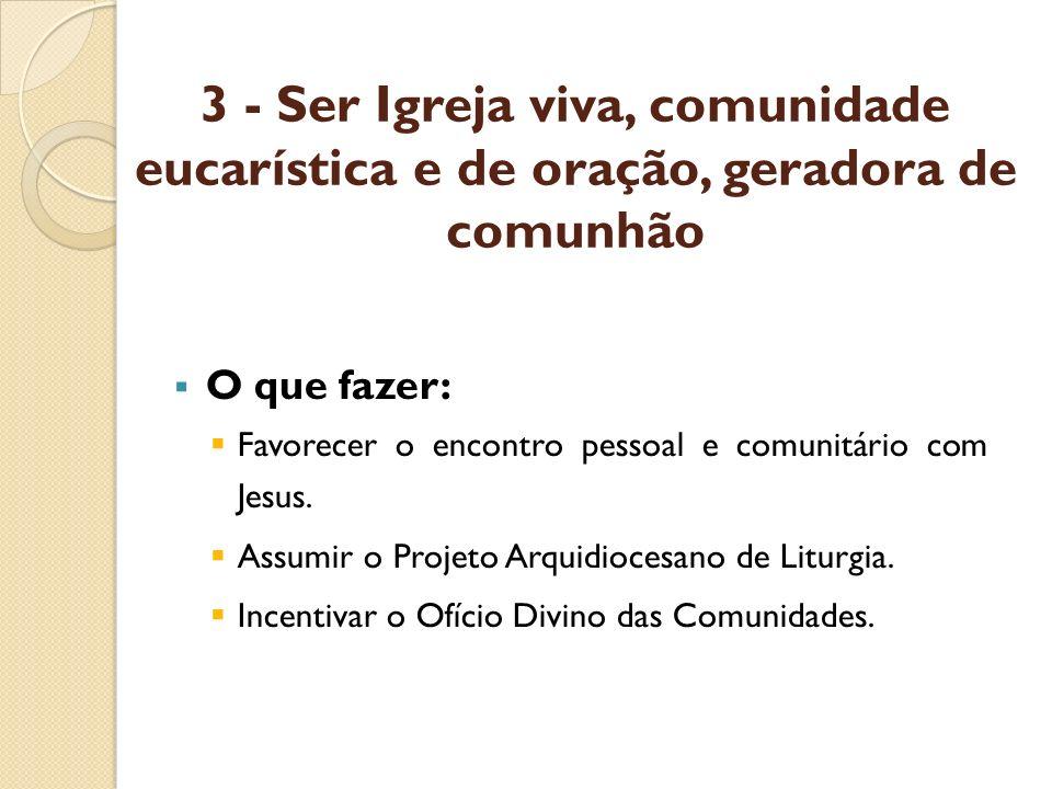 3 - Ser Igreja viva, comunidade eucarística e de oração, geradora de comunhão