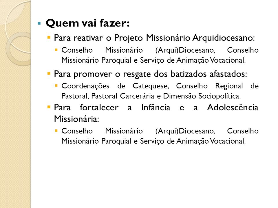 Quem vai fazer: Para reativar o Projeto Missionário Arquidiocesano: