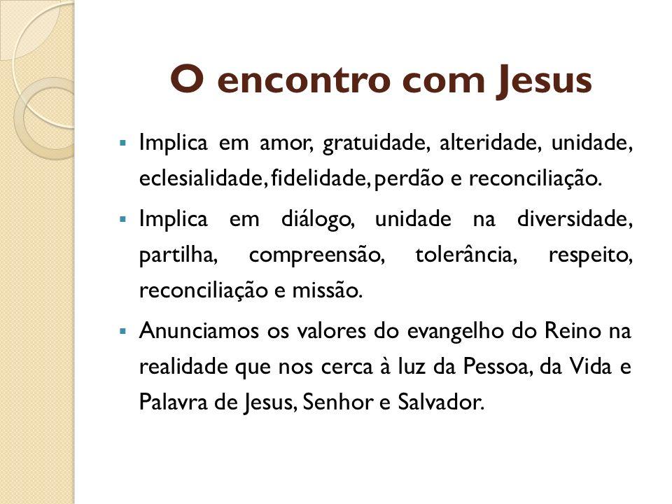 O encontro com JesusImplica em amor, gratuidade, alteridade, unidade, eclesialidade, fidelidade, perdão e reconciliação.