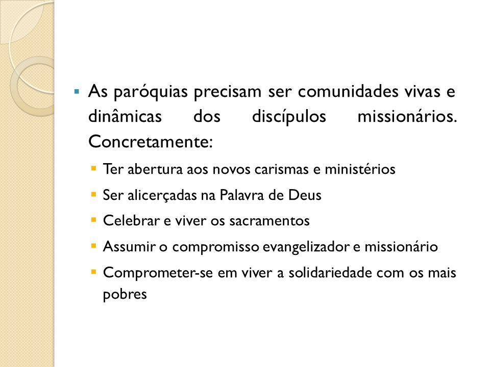 As paróquias precisam ser comunidades vivas e dinâmicas dos discípulos missionários. Concretamente: