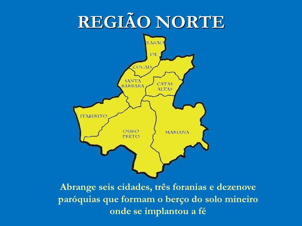 REGIÃO NORTE Abrange seis cidades, três foranias e dezenove paróquias que formam o berço do solo mineiro onde se implantou a fé.