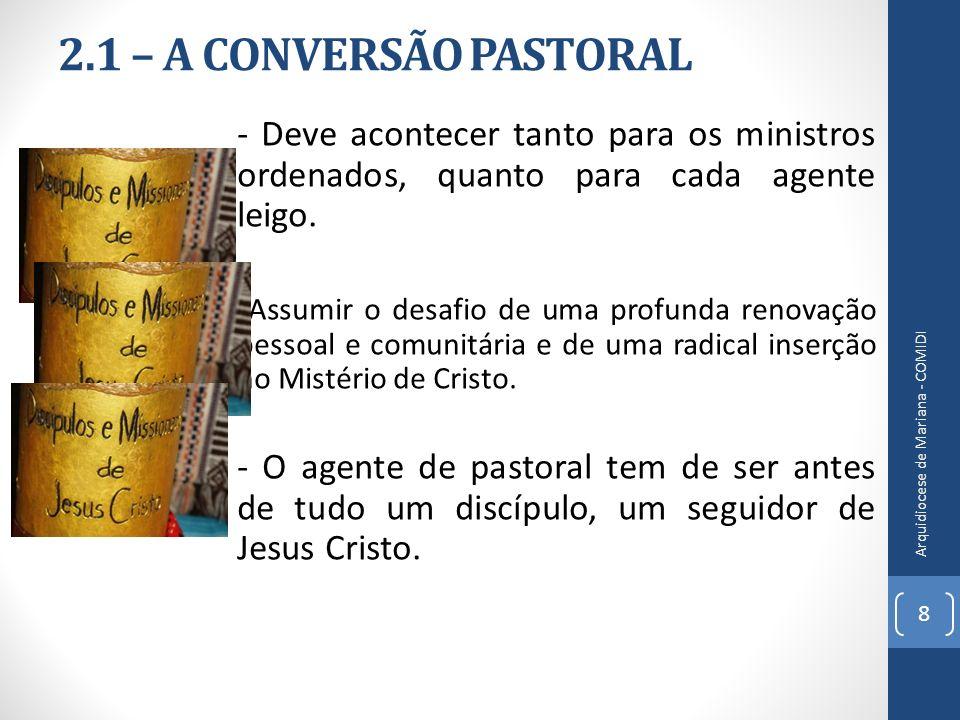 2.1 – A CONVERSÃO PASTORAL - Deve acontecer tanto para os ministros ordenados, quanto para cada agente leigo.