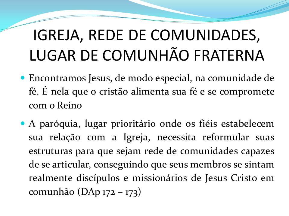 IGREJA, REDE DE COMUNIDADES, LUGAR DE COMUNHÃO FRATERNA