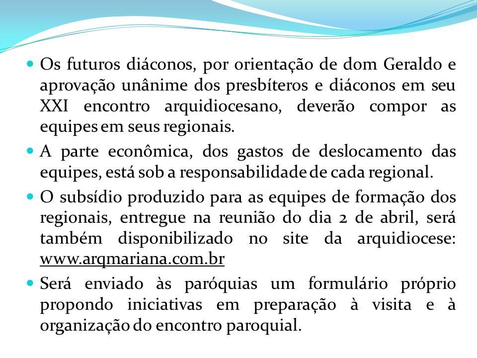 Os futuros diáconos, por orientação de dom Geraldo e aprovação unânime dos presbíteros e diáconos em seu XXI encontro arquidiocesano, deverão compor as equipes em seus regionais.