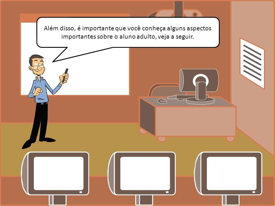 Além disso, é importante que você conheça alguns aspectos importantes sobre o aluno adulto, veja a seguir.