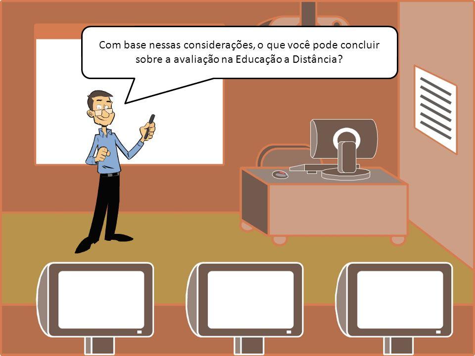 Com base nessas considerações, o que você pode concluir sobre a avaliação na Educação a Distância