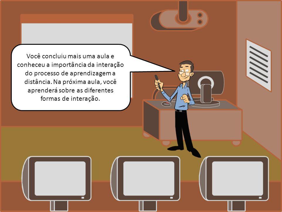 Você concluiu mais uma aula e conheceu a importância da interação do processo de aprendizagem a distância.