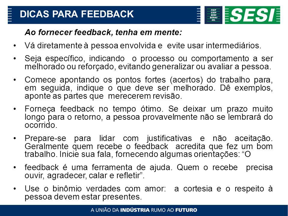 DICAS PARA FEEDBACK Ao fornecer feedback, tenha em mente: