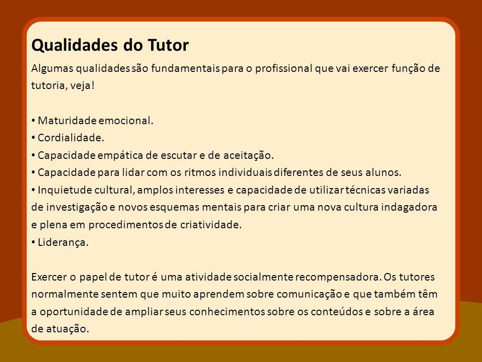 Qualidades do Tutor Algumas qualidades são fundamentais para o profissional que vai exercer função de tutoria, veja!