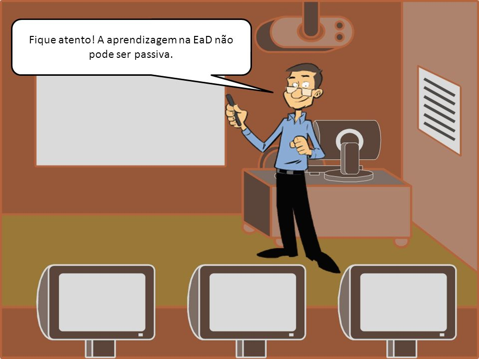 Fique atento! A aprendizagem na EaD não pode ser passiva.