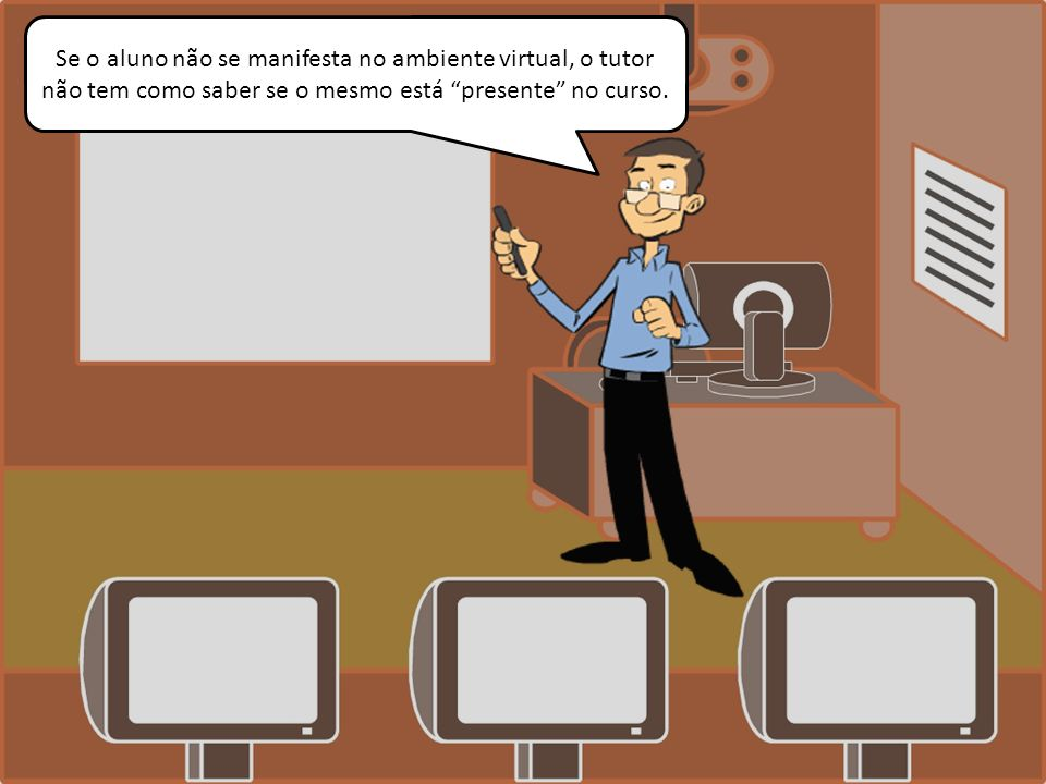Se o aluno não se manifesta no ambiente virtual, o tutor não tem como saber se o mesmo está presente no curso.