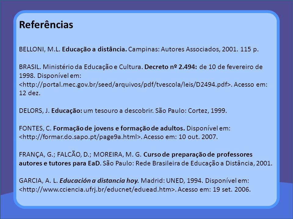 Referências BELLONI, M.L. Educação a distância. Campinas: Autores Associados, 2001. 115 p.