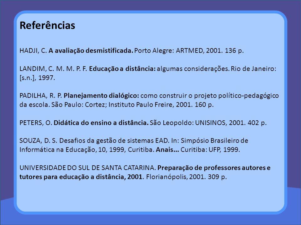 Referências HADJI, C. A avaliação desmistificada. Porto Alegre: ARTMED, 2001. 136 p.