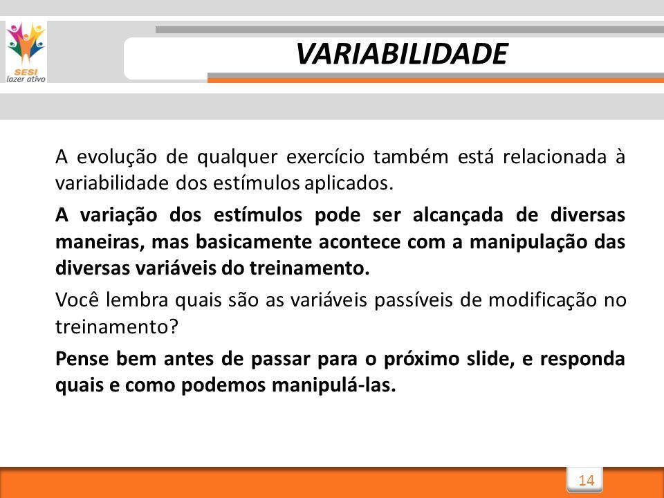 VARIABILIDADE A evolução de qualquer exercício também está relacionada à variabilidade dos estímulos aplicados.