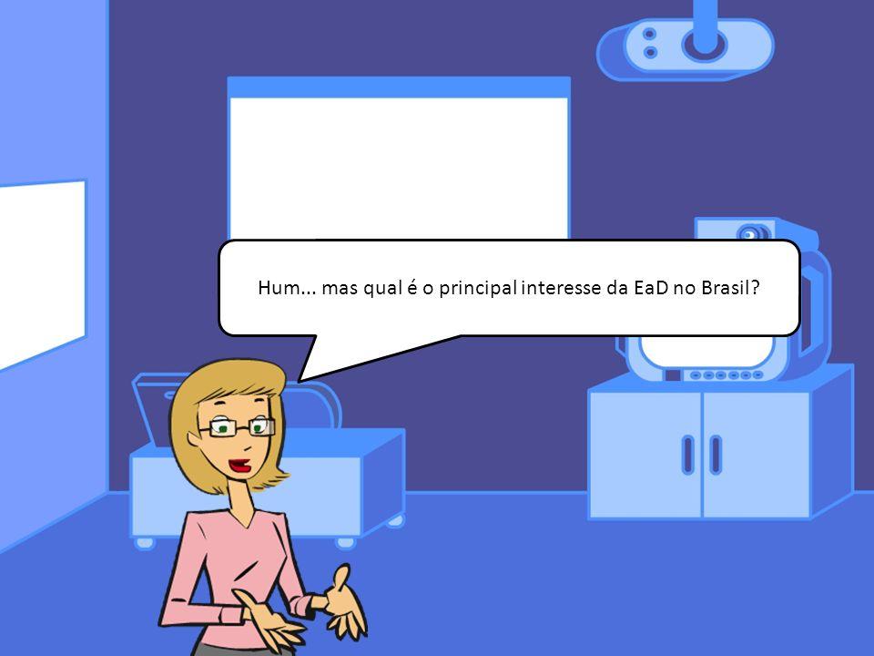 Hum... mas qual é o principal interesse da EaD no Brasil