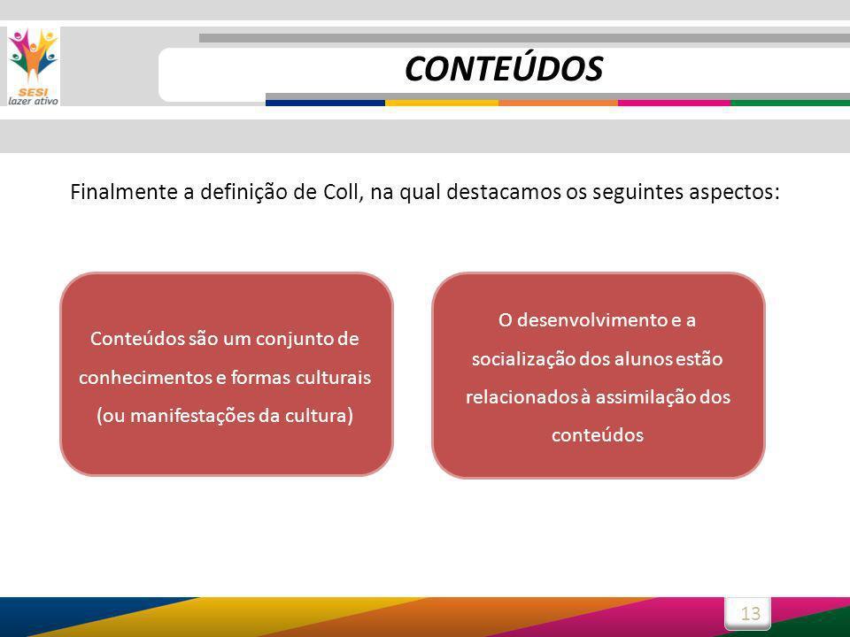 CONTEÚDOS Finalmente a definição de Coll, na qual destacamos os seguintes aspectos: