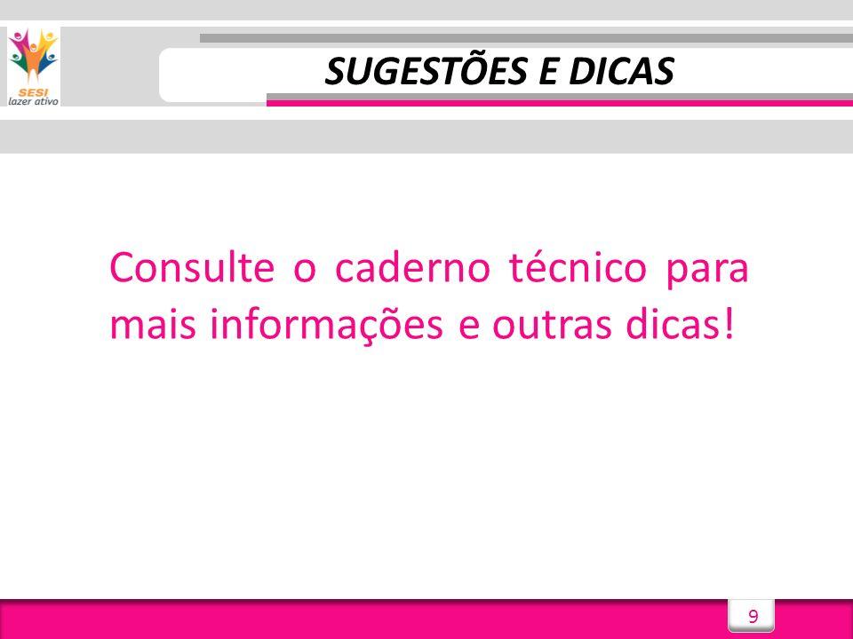 Consulte o caderno técnico para mais informações e outras dicas!