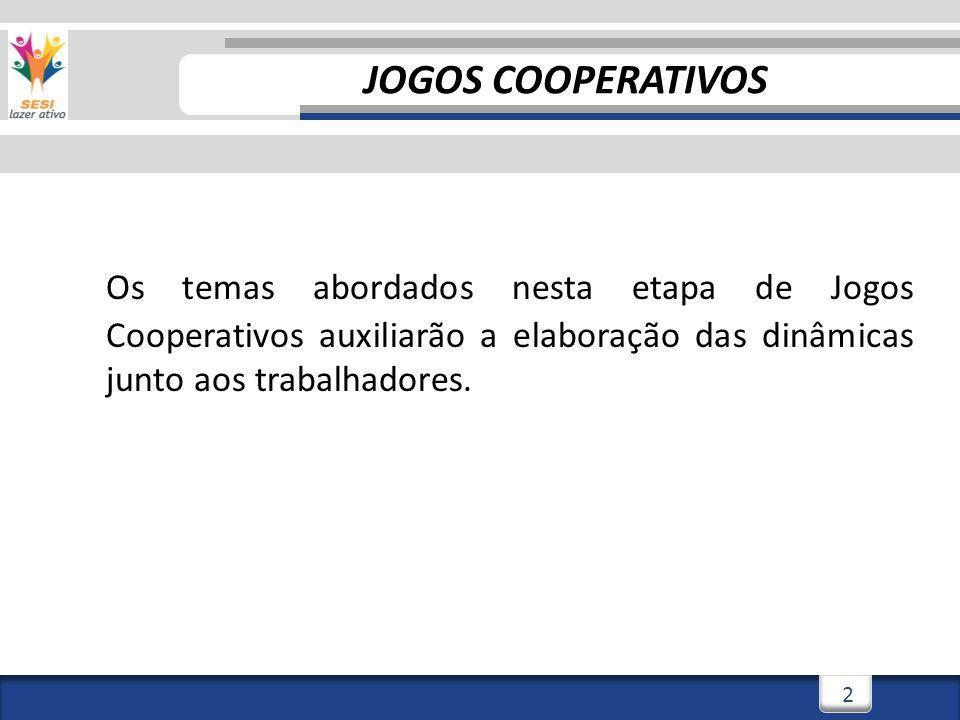 JOGOS COOPERATIVOS Os temas abordados nesta etapa de Jogos Cooperativos auxiliarão a elaboração das dinâmicas junto aos trabalhadores.