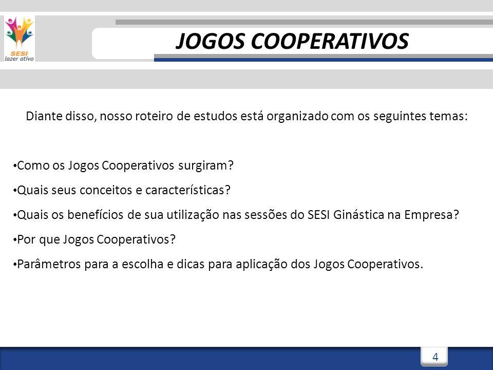 JOGOS COOPERATIVOS Diante disso, nosso roteiro de estudos está organizado com os seguintes temas: Como os Jogos Cooperativos surgiram