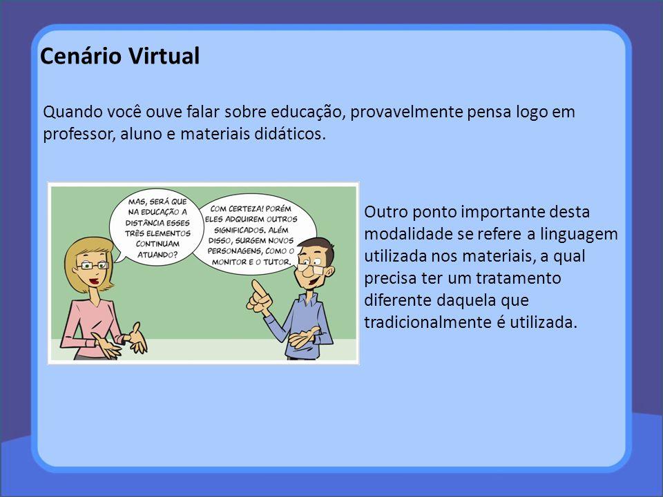 Cenário Virtual Quando você ouve falar sobre educação, provavelmente pensa logo em professor, aluno e materiais didáticos.