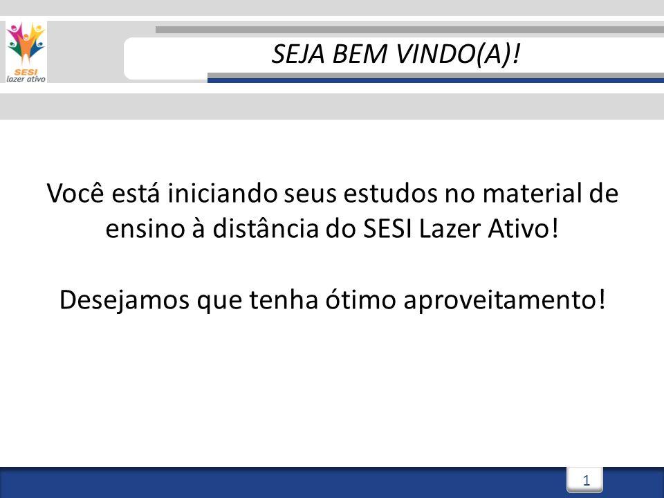 SEJA BEM VINDO(A)!Você está iniciando seus estudos no material de ensino à distância do SESI Lazer Ativo.