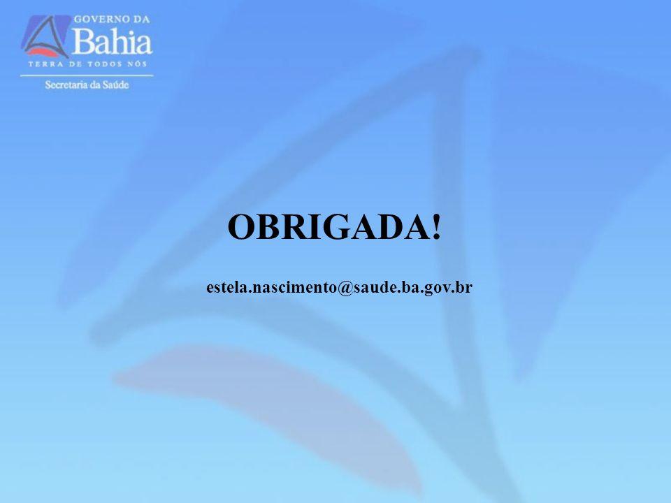OBRIGADA! estela.nascimento@saude.ba.gov.br