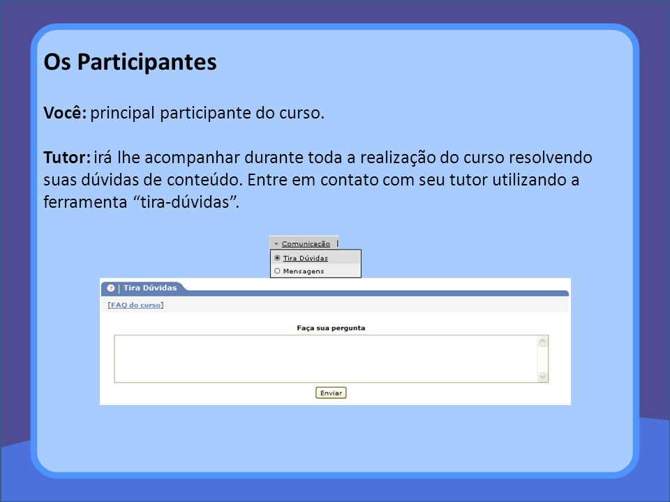 Os Participantes Você: principal participante do curso.