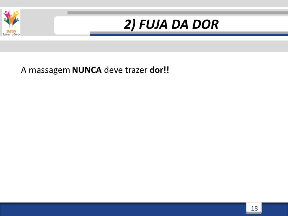 2) FUJA DA DOR A massagem NUNCA deve trazer dor!!